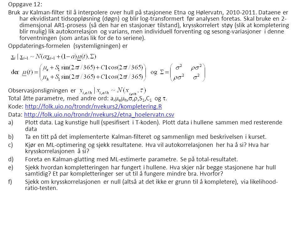 Oppgave 12: Bruk av Kalman-filter til å interpolere over hull på stasjonene Etna og Hølervatn, 2010-2011. Dataene er har ekvidistant tidsoppløsning (d