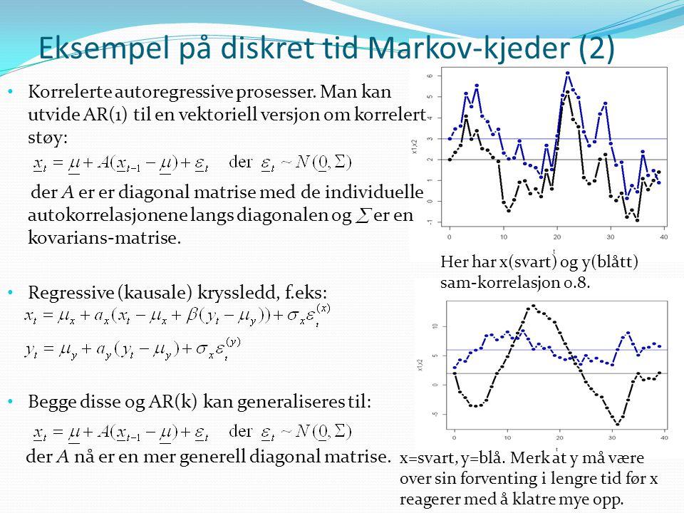 Eksempel på diskret tid Markov-kjeder (2) Korrelerte autoregressive prosesser.