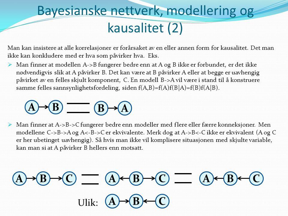 Bayesianske nettverk, modellering og kausalitet (2) Man kan insistere at alle korrelasjoner er forårsaket av en eller annen form for kausalitet.