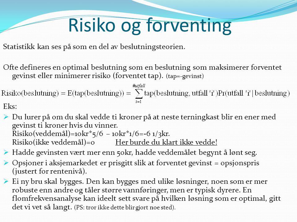 Risiko og forventing Statistikk kan ses på som en del av beslutningsteorien. Ofte defineres en optimal beslutning som en beslutning som maksimerer for
