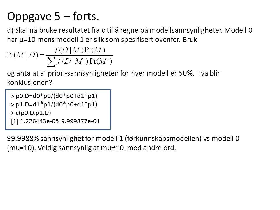 Oppgave 5 – forts. d) Skal nå bruke resultatet fra c til å regne på modellsannsynligheter. Modell 0 har  =10 mens modell 1 er slik som spesifisert ov
