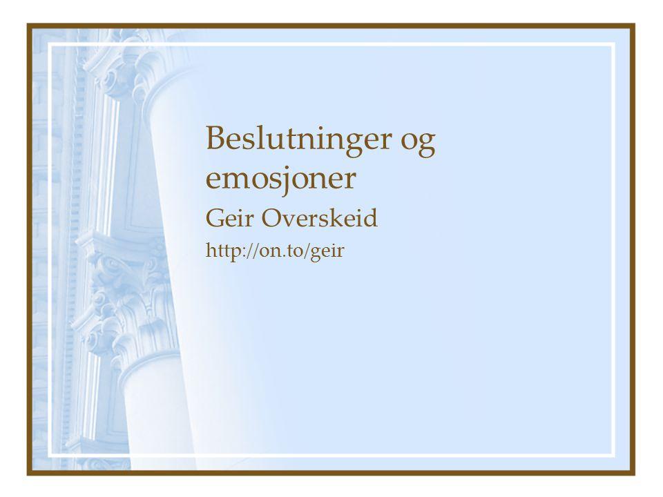 Beslutninger og emosjoner Geir Overskeid http://on.to/geir