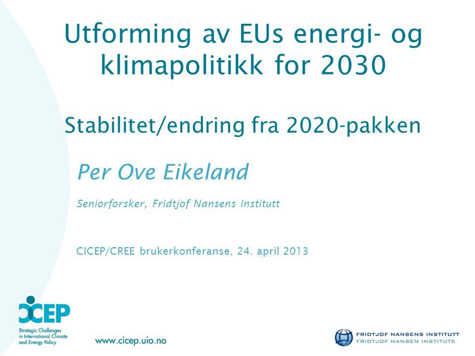 Utforming av EUs energi- og klimapolitikk for 2030 Stabilitet/endring fra 2020-pakken Per Ove Eikeland Seniorforsker, Fridtjof Nansens Institutt CICEP/CREE brukerkonferanse, 24.