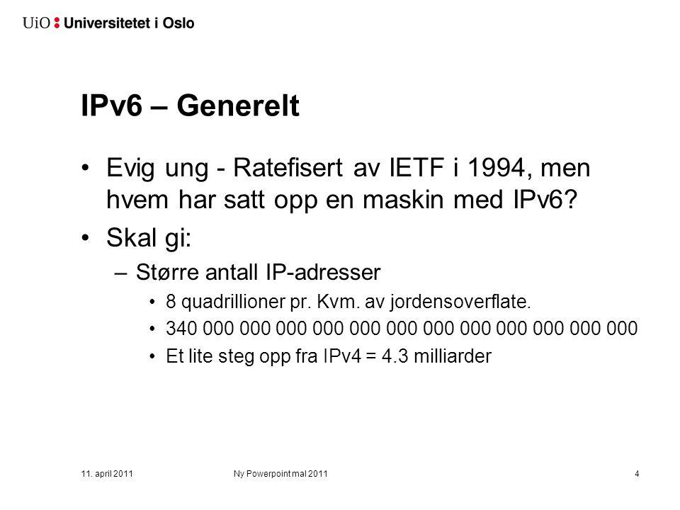 IPv6 – Generelt Evig ung - Ratefisert av IETF i 1994, men hvem har satt opp en maskin med IPv6? Skal gi: –Større antall IP-adresser 8 quadrillioner pr