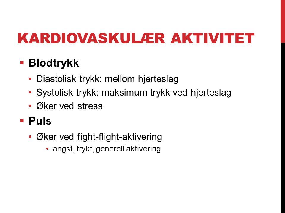 KARDIOVASKULÆR AKTIVITET  Blodtrykk Diastolisk trykk: mellom hjerteslag Systolisk trykk: maksimum trykk ved hjerteslag Øker ved stress  Puls Øker ve