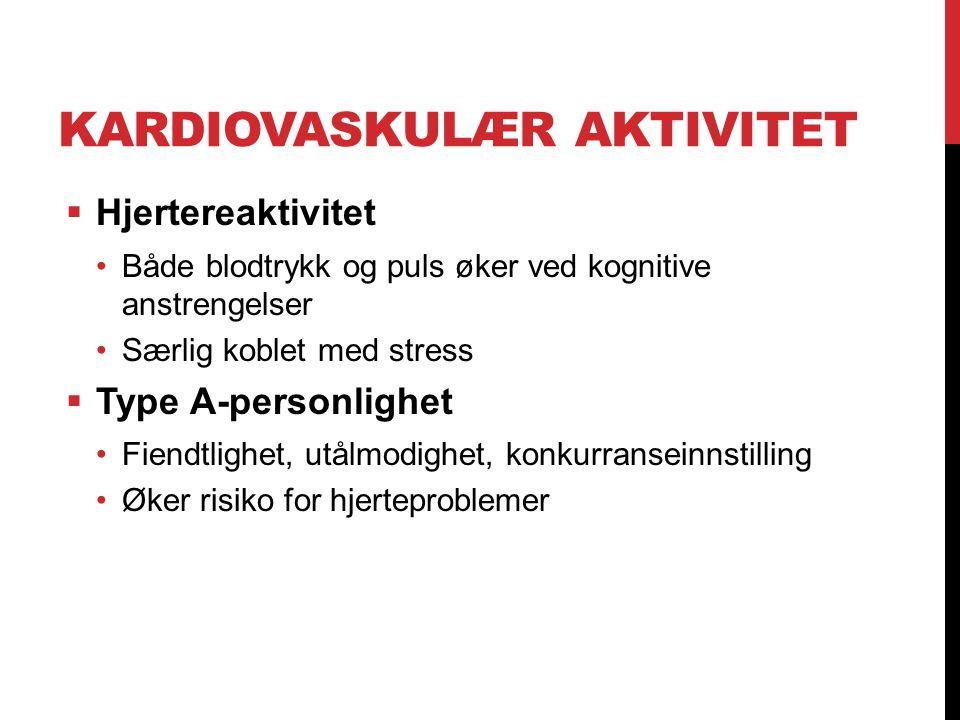KARDIOVASKULÆR AKTIVITET  Hjertereaktivitet Både blodtrykk og puls øker ved kognitive anstrengelser Særlig koblet med stress  Type A-personlighet Fi