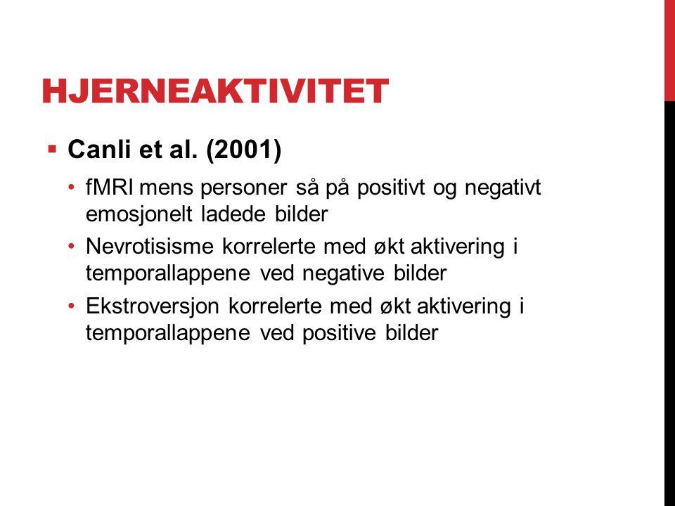 HJERNEAKTIVITET  Canli et al. (2001) fMRI mens personer så på positivt og negativt emosjonelt ladede bilder Nevrotisisme korrelerte med økt aktiverin