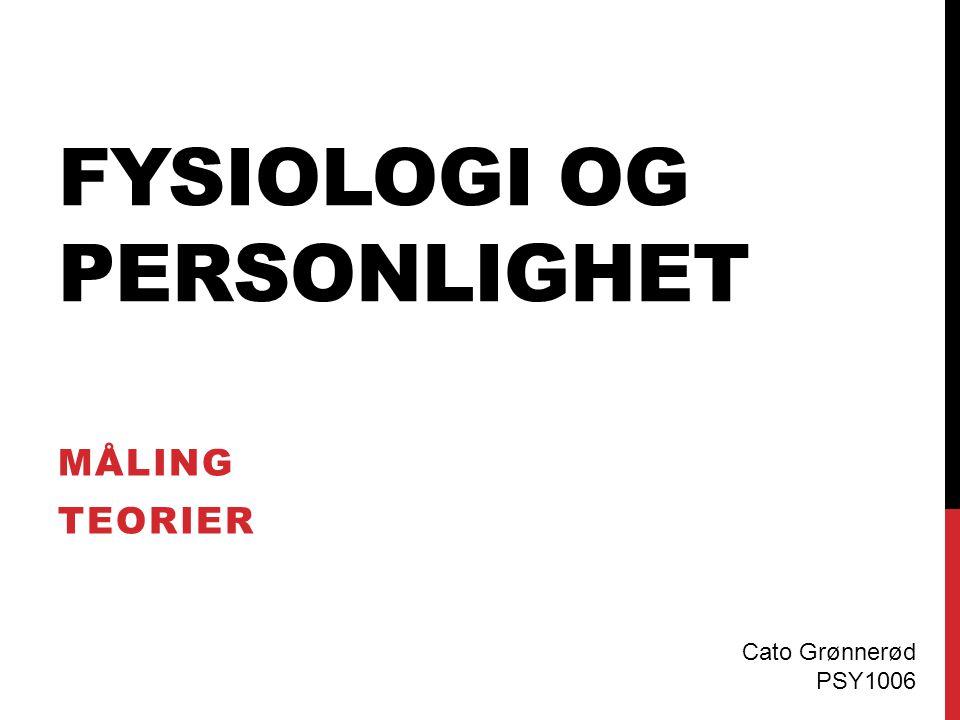 FYSIOLOGI OG PERSONLIGHET MÅLING TEORIER Cato Grønnerød PSY1006