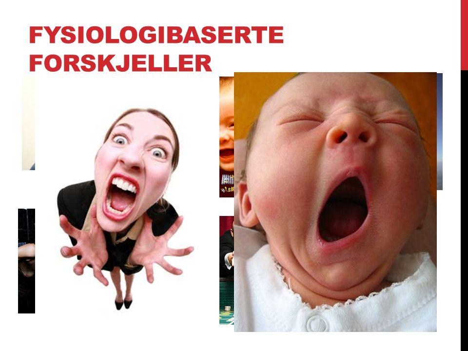 FYSIOLOGIBASERTE FORSKJELLER