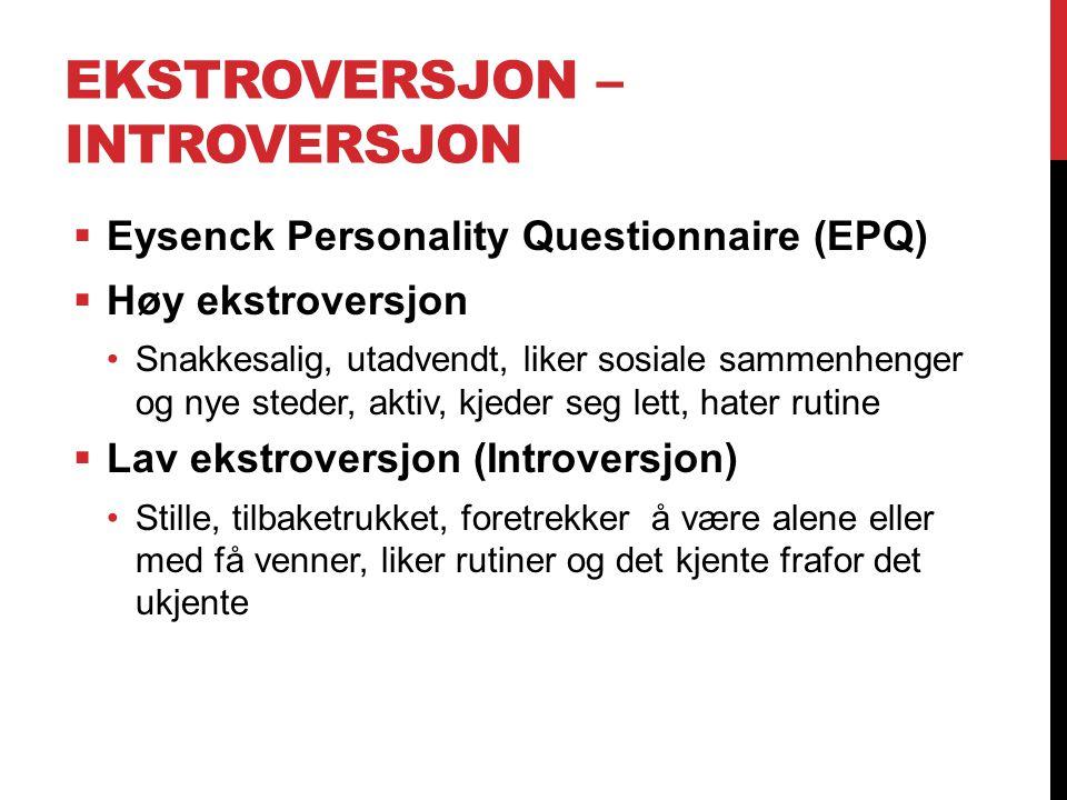 EKSTROVERSJON – INTROVERSJON  Eysenck Personality Questionnaire (EPQ)  Høy ekstroversjon Snakkesalig, utadvendt, liker sosiale sammenhenger og nye s