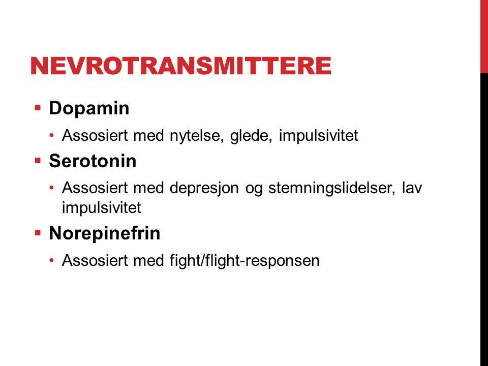 NEVROTRANSMITTERE  Dopamin Assosiert med nytelse, glede, impulsivitet  Serotonin Assosiert med depresjon og stemningslidelser, lav impulsivitet  No