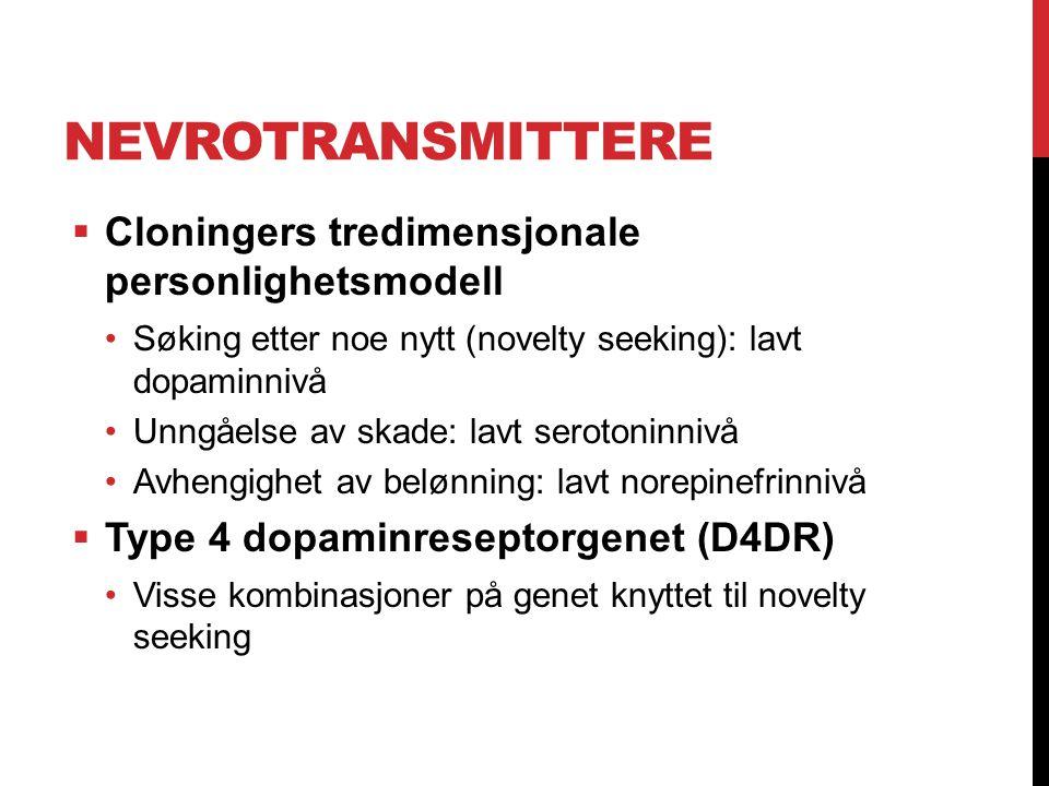 NEVROTRANSMITTERE  Cloningers tredimensjonale personlighetsmodell Søking etter noe nytt (novelty seeking): lavt dopaminnivå Unngåelse av skade: lavt