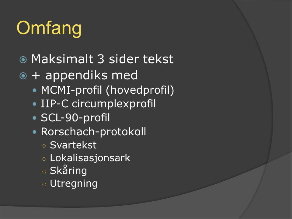 Omfang  Maksimalt 3 sider tekst  + appendiks med MCMI-profil (hovedprofil) IIP-C circumplexprofil SCL-90-profil Rorschach-protokoll ○ Svartekst ○ Lo