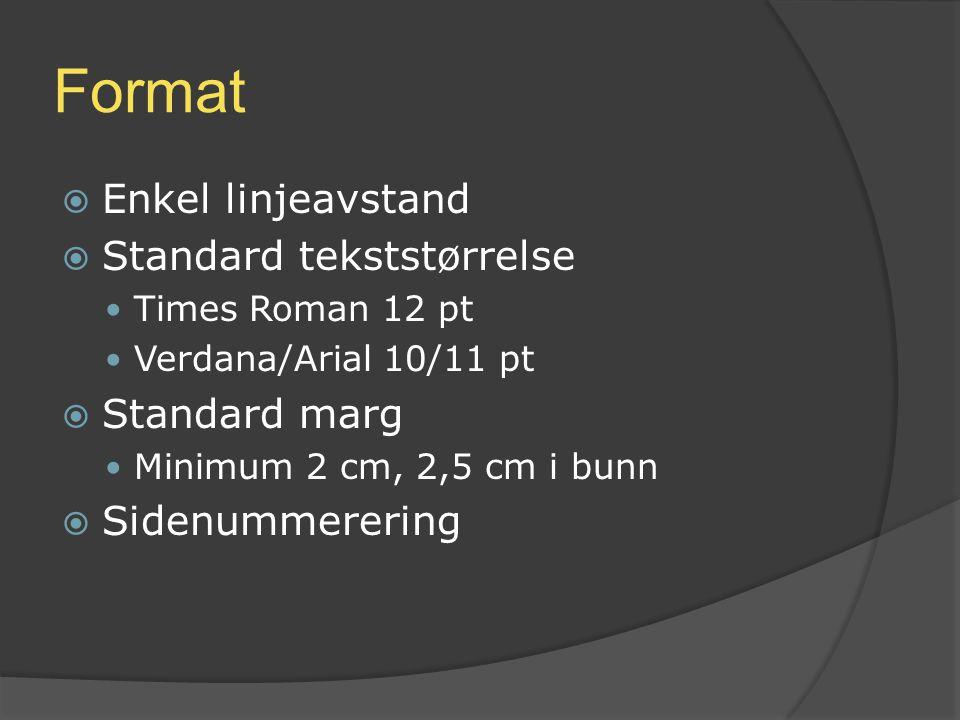 Format  Enkel linjeavstand  Standard tekststørrelse Times Roman 12 pt Verdana/Arial 10/11 pt  Standard marg Minimum 2 cm, 2,5 cm i bunn  Sidenumme