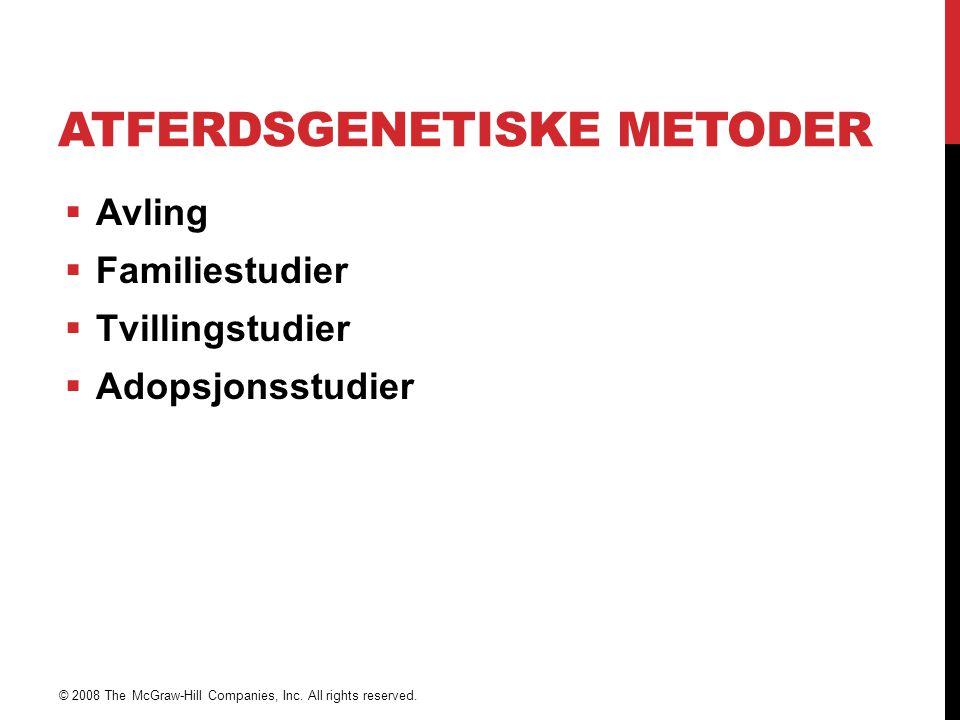 ATFERDSGENETISKE METODER  Avling  Familiestudier  Tvillingstudier  Adopsjonsstudier © 2008 The McGraw-Hill Companies, Inc. All rights reserved.