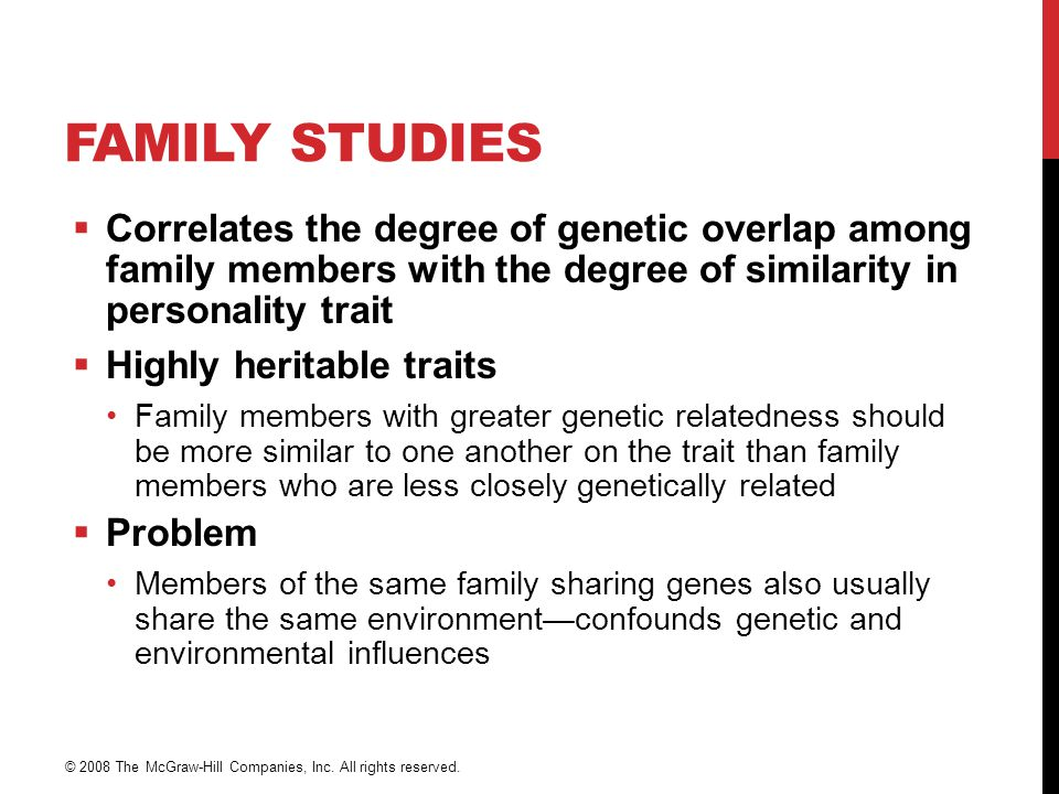 FAMILY STUDIES  Correlates the degree of genetic overlap among family members with the degree of similarity in personality trait  Highly heritable t
