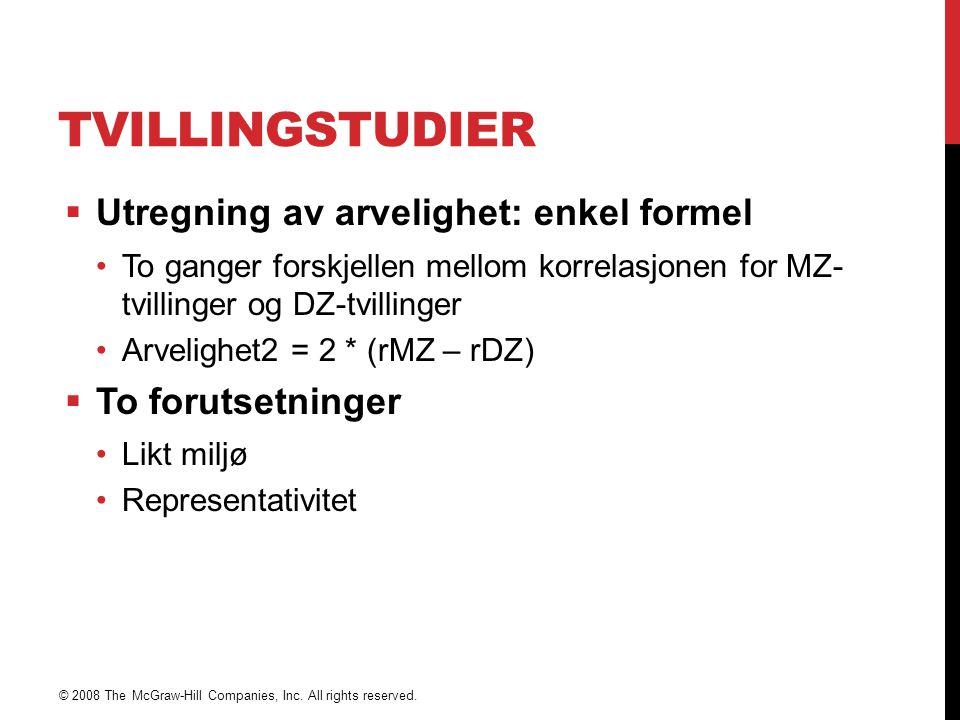 TVILLINGSTUDIER  Utregning av arvelighet: enkel formel To ganger forskjellen mellom korrelasjonen for MZ- tvillinger og DZ-tvillinger Arvelighet2 = 2