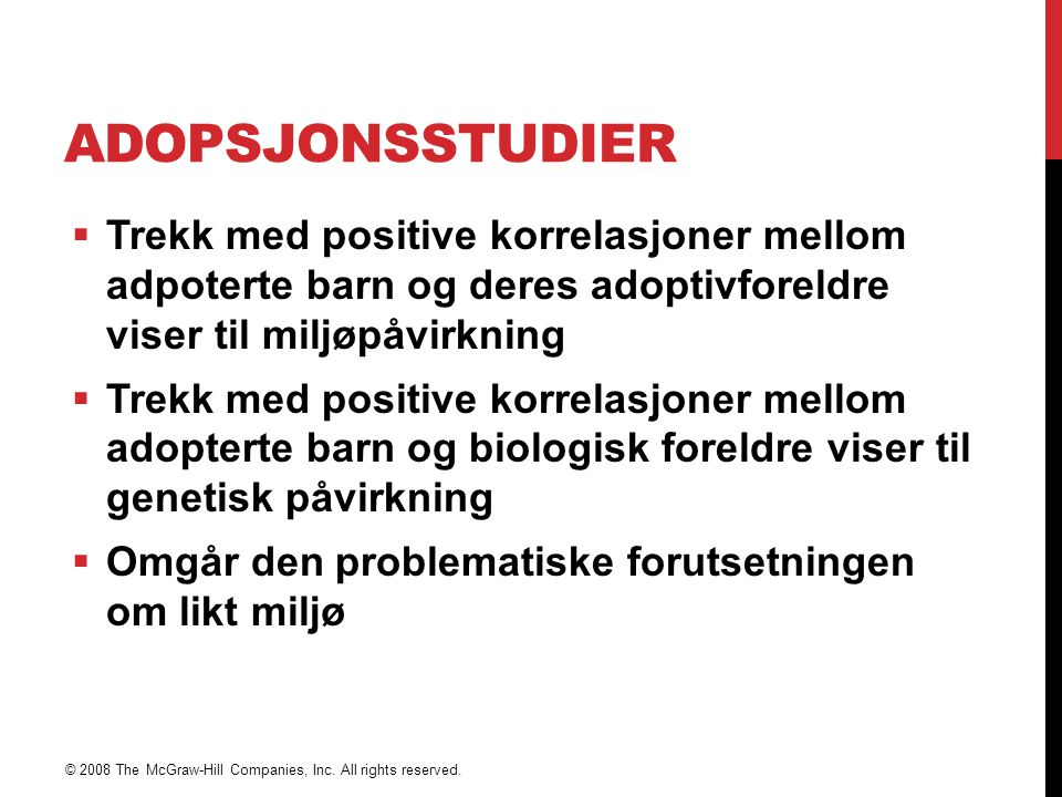 ADOPSJONSSTUDIER  Trekk med positive korrelasjoner mellom adpoterte barn og deres adoptivforeldre viser til miljøpåvirkning  Trekk med positive korr