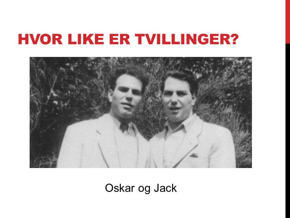 HVOR LIKE ER TVILLINGER? Oskar og Jack