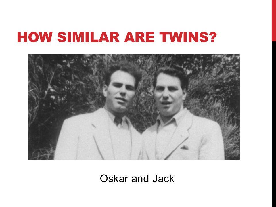 HOW SIMILAR ARE TWINS? Oskar and Jack