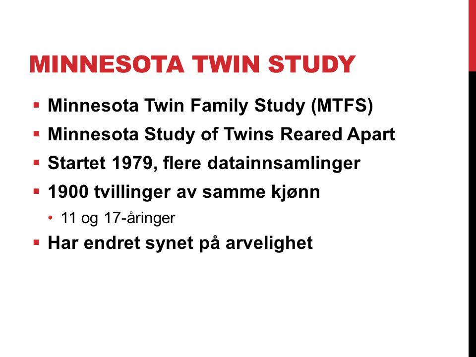 MINNESOTA TWIN STUDY  Minnesota Twin Family Study (MTFS)  Minnesota Study of Twins Reared Apart  Startet 1979, flere datainnsamlinger  1900 tvilli