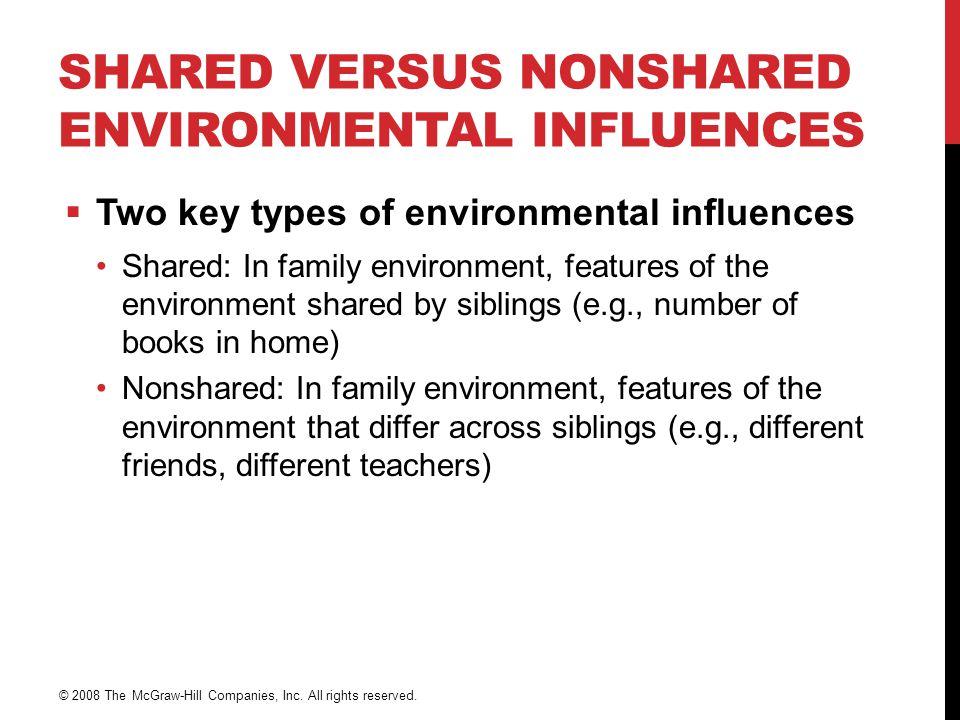 SHARED VERSUS NONSHARED ENVIRONMENTAL INFLUENCES  Two key types of environmental influences Shared: In family environment, features of the environmen