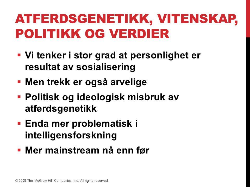ATFERDSGENETIKK, VITENSKAP, POLITIKK OG VERDIER  Vi tenker i stor grad at personlighet er resultat av sosialisering  Men trekk er også arvelige  Po