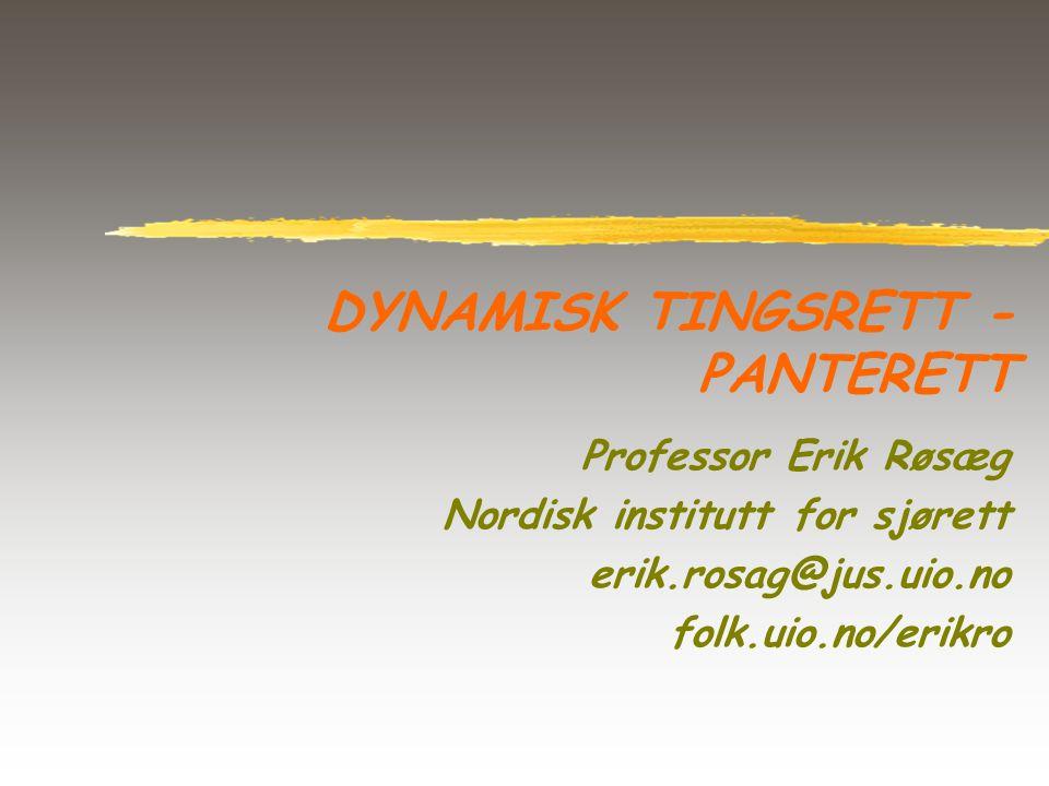 DYNAMISK TINGSRETT - PANTERETT Professor Erik Røsæg Nordisk institutt for sjørett erik.rosag@jus.uio.no folk.uio.no/erikro