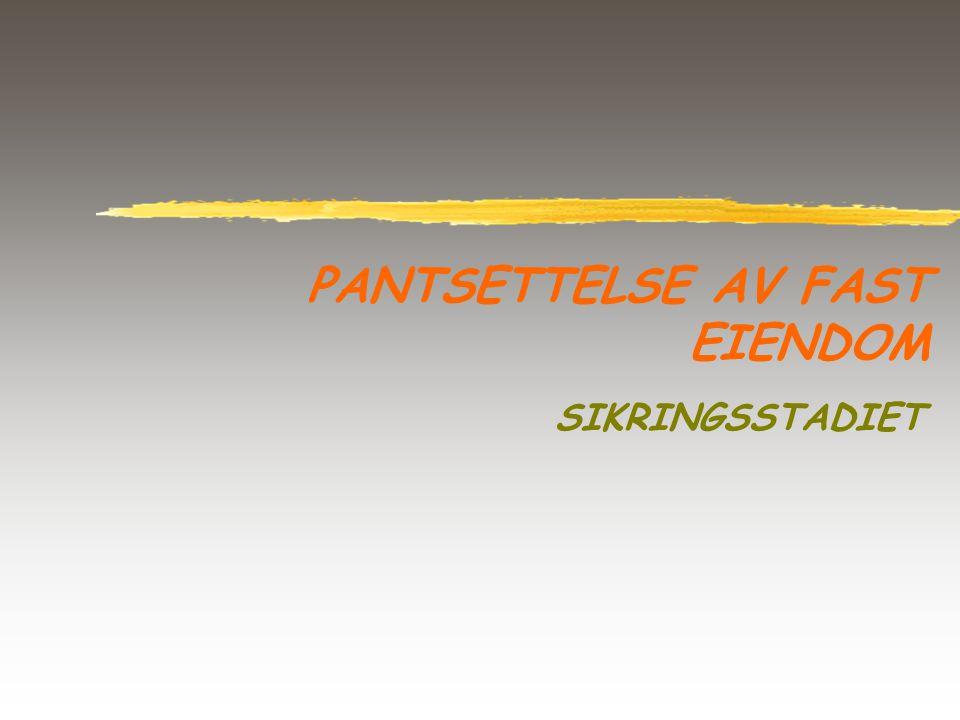 PANTSETTELSE AV FAST EIENDOM SIKRINGSSTADIET