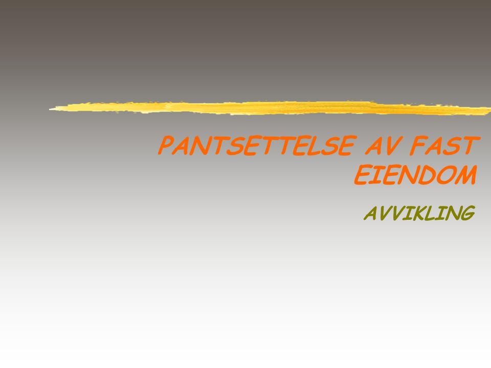PANTSETTELSE AV FAST EIENDOM AVVIKLING