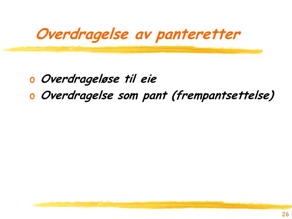 26 Overdragelse av panteretter oOverdrageløse til eie oOverdragelse som pant (frempantsettelse)