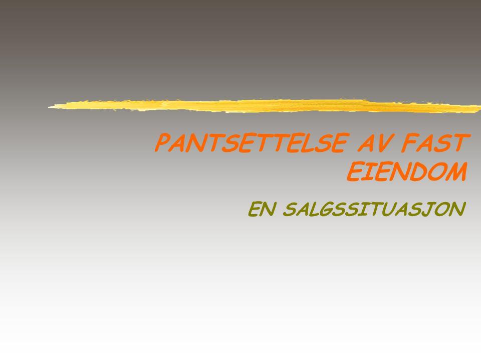 PANTSETTELSE AV FAST EIENDOM EN SALGSSITUASJON