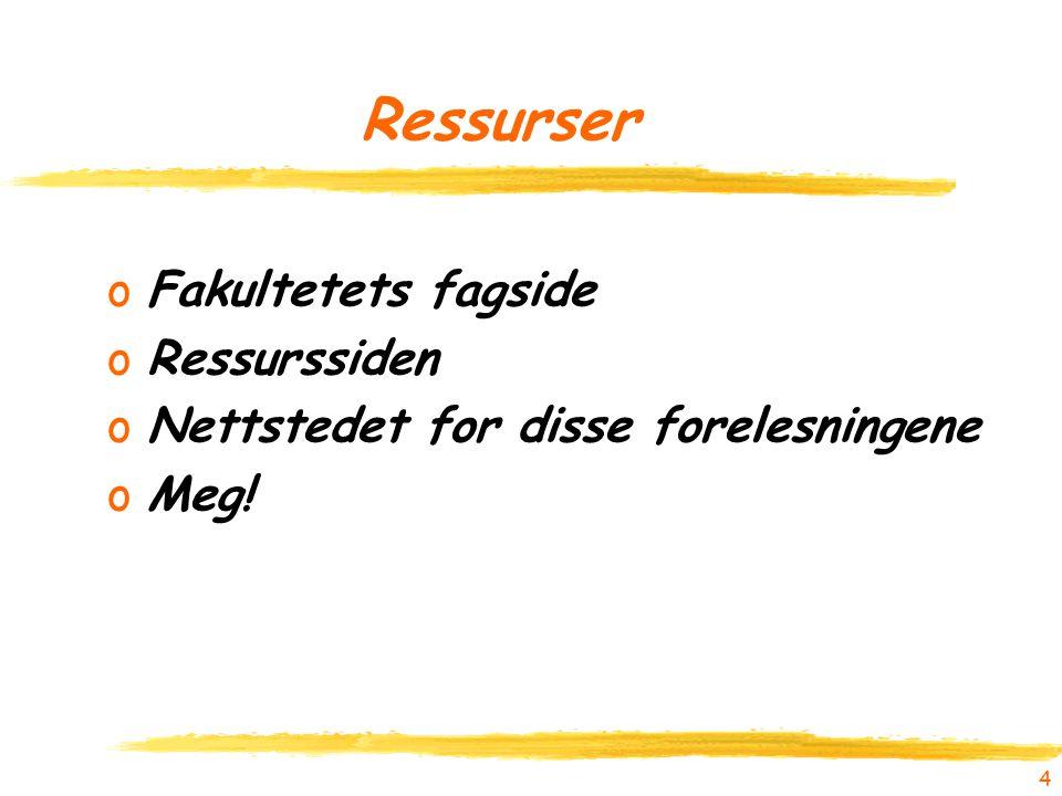 Ressurser oFakultetets fagside oRessurssiden oNettstedet for disse forelesningene oMeg! 4