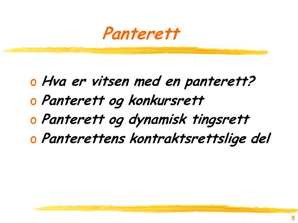5 Panterett oHva er vitsen med en panterett? oPanterett og konkursrett oPanterett og dynamisk tingsrett oPanterettens kontraktsrettslige del