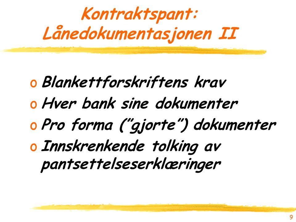 """9 Kontraktspant: Lånedokumentasjonen II oBlankettforskriftens krav oHver bank sine dokumenter oPro forma (""""gjorte"""") dokumenter oInnskrenkende tolking"""