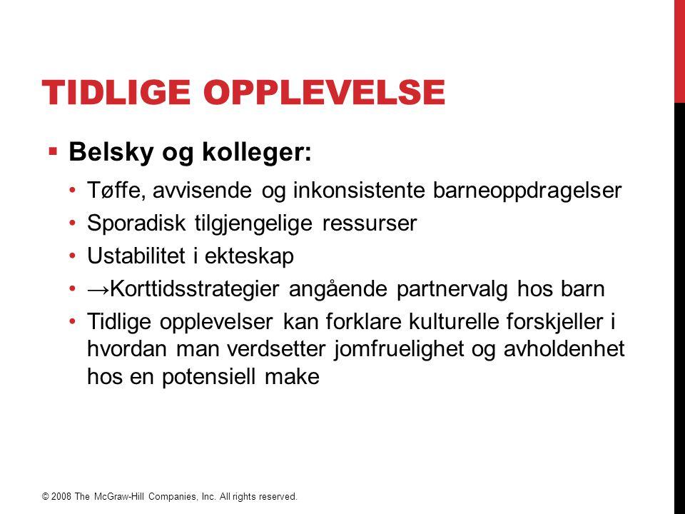 TIDLIGE OPPLEVELSE  Belsky og kolleger: Tøffe, avvisende og inkonsistente barneoppdragelser Sporadisk tilgjengelige ressurser Ustabilitet i ekteskap