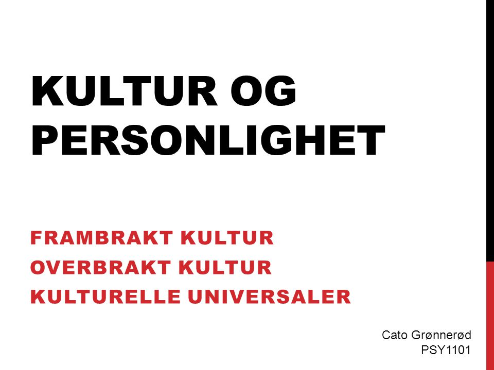 KULTUR OG PERSONLIGHET FRAMBRAKT KULTUR OVERBRAKT KULTUR KULTURELLE UNIVERSALER Cato Grønnerød PSY1101