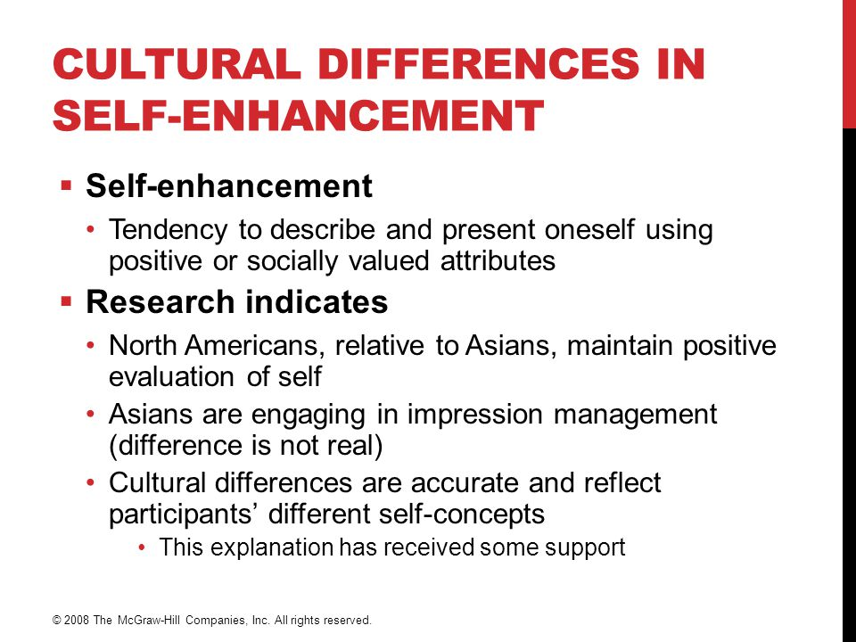 CULTURAL DIFFERENCES IN SELF-ENHANCEMENT  Self-enhancement Tendency to describe and present oneself using positive or socially valued attributes  Re