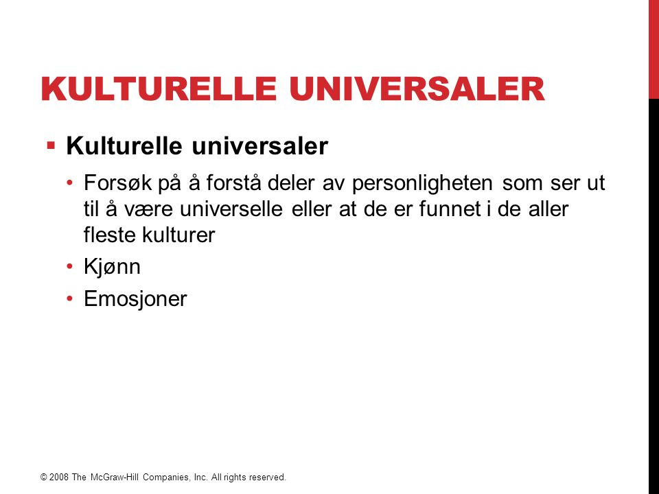KULTURELLE UNIVERSALER  Kulturelle universaler Forsøk på å forstå deler av personligheten som ser ut til å være universelle eller at de er funnet i d
