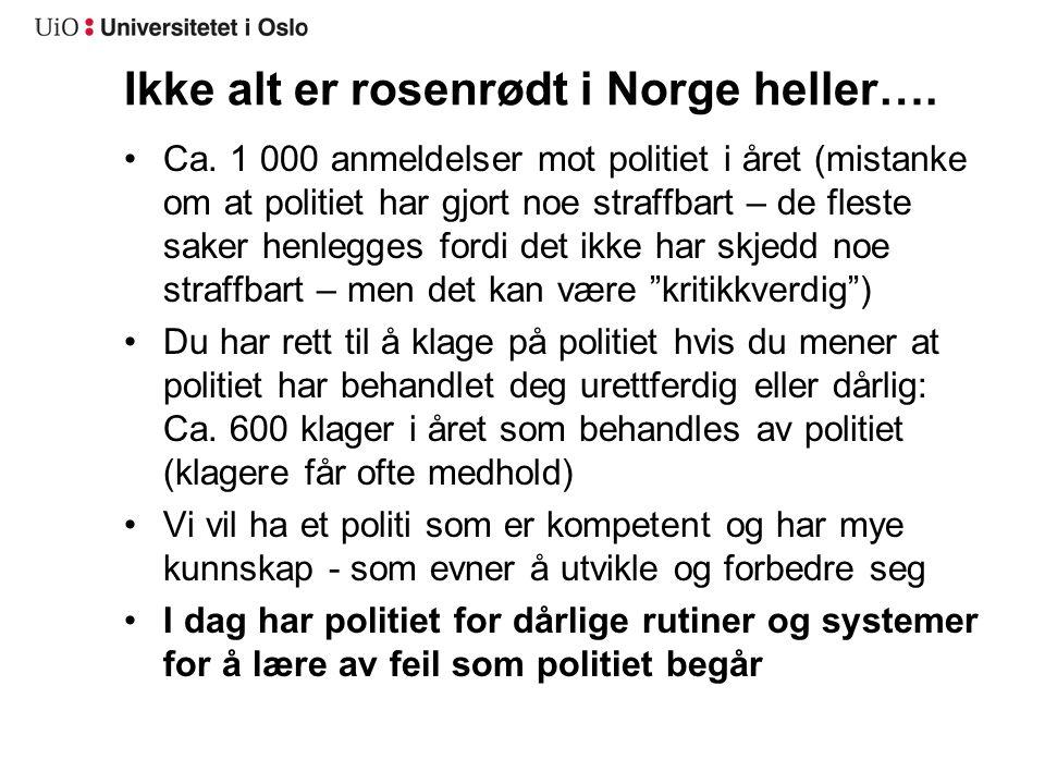 Ikke alt er rosenrødt i Norge heller…. Ca. 1 000 anmeldelser mot politiet i året (mistanke om at politiet har gjort noe straffbart – de fleste saker h