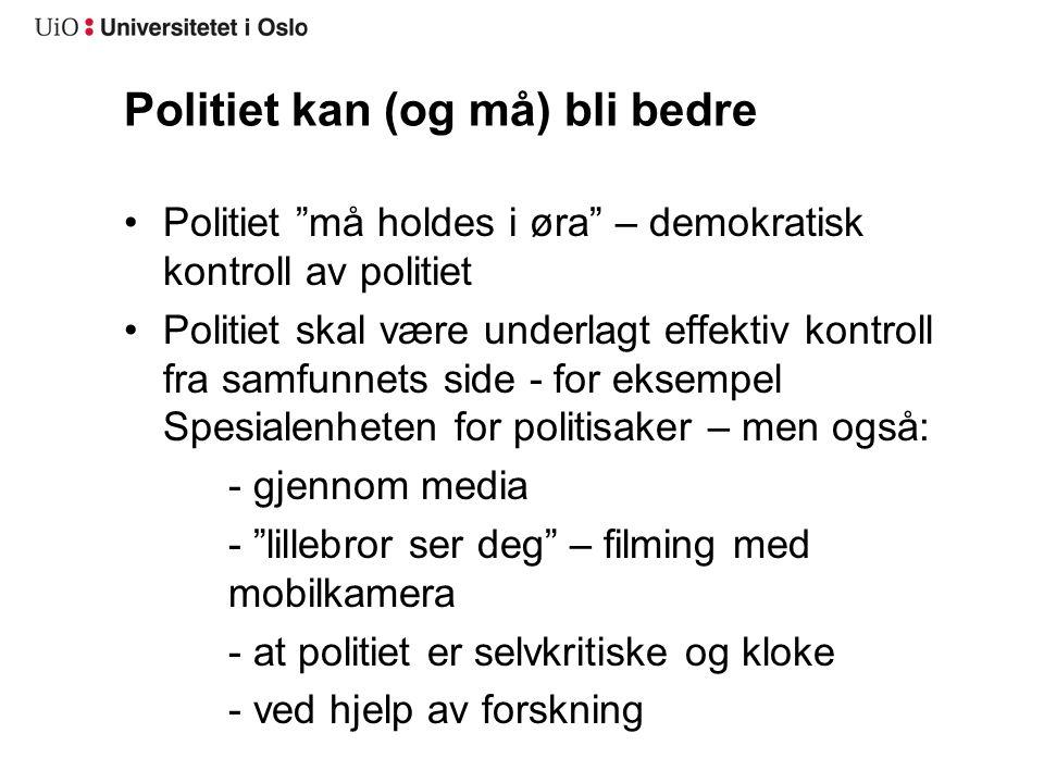 """Politiet kan (og må) bli bedre Politiet """"må holdes i øra"""" – demokratisk kontroll av politiet Politiet skal være underlagt effektiv kontroll fra samfun"""