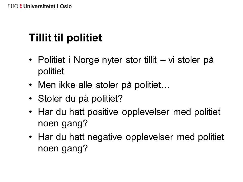 Tillit til politiet Politiet i Norge nyter stor tillit – vi stoler på politiet Men ikke alle stoler på politiet… Stoler du på politiet? Har du hatt po