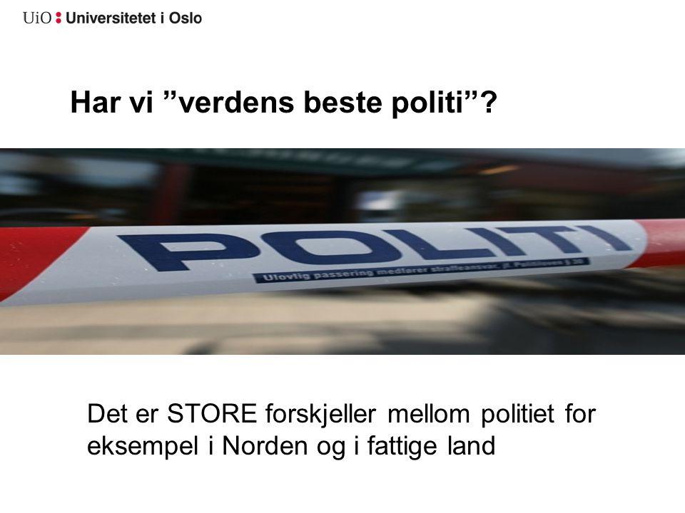 """Har vi """"verdens beste politi""""? Det er STORE forskjeller mellom politiet for eksempel i Norden og i fattige land"""