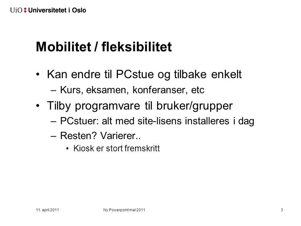 11. april 2011Ny Powerpoint mal 20113 Mobilitet / fleksibilitet Kan endre til PCstue og tilbake enkelt –Kurs, eksamen, konferanser, etc Tilby programv