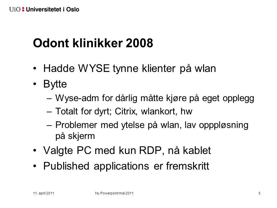 Odont klinikker 2008 Hadde WYSE tynne klienter på wlan Bytte –Wyse-adm for dårlig måtte kjøre på eget opplegg –Totalt for dyrt; Citrix, wlankort, hw –Problemer med ytelse på wlan, lav opppløsning på skjerm Valgte PC med kun RDP, nå kablet Published applications er fremskritt 11.