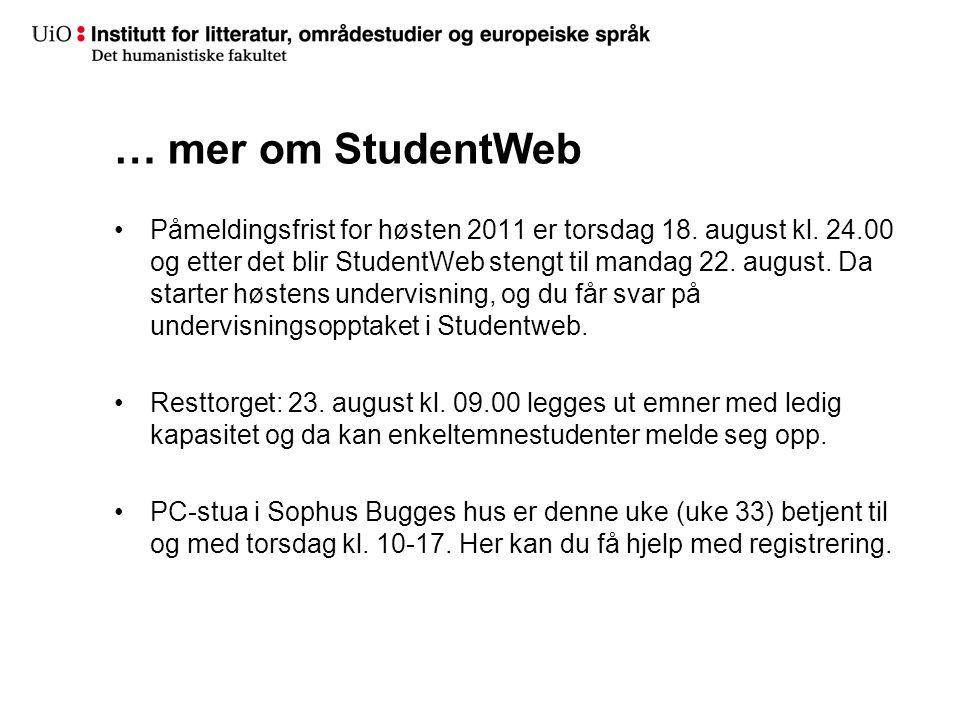 … mer om StudentWeb Påmeldingsfrist for høsten 2011 er torsdag 18. august kl. 24.00 og etter det blir StudentWeb stengt til mandag 22. august. Da star