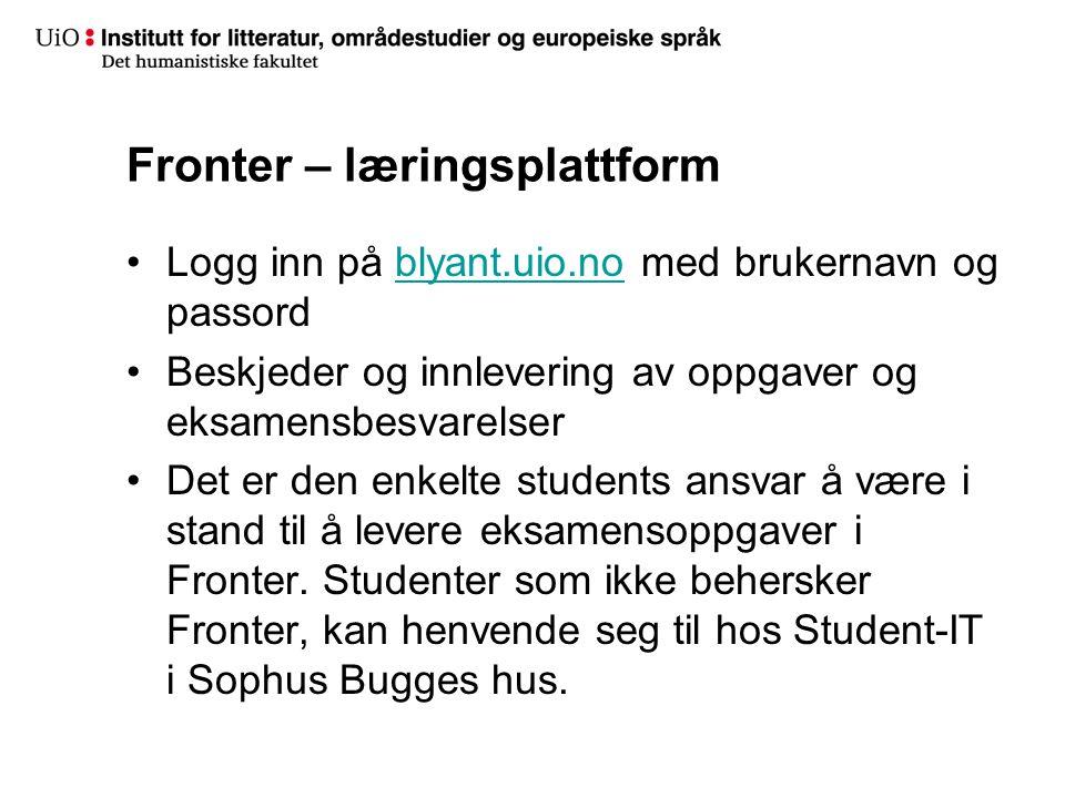 Fronter – læringsplattform Logg inn på blyant.uio.no med brukernavn og passordblyant.uio.no Beskjeder og innlevering av oppgaver og eksamensbesvarelse
