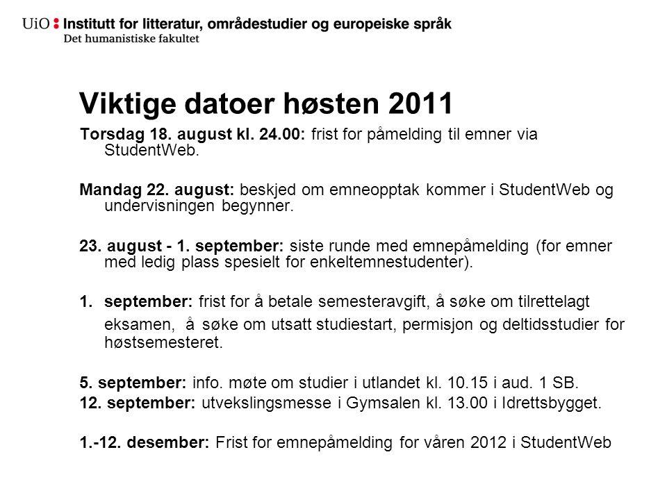 Viktige datoer høsten 2011 Torsdag 18. august kl. 24.00: frist for påmelding til emner via StudentWeb. Mandag 22. august: beskjed om emneopptak kommer