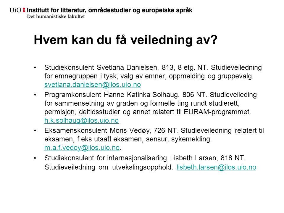 Hvem kan du få veiledning av? Studiekonsulent Svetlana Danielsen, 813, 8 etg. NT. Studieveiledning for emnegruppen i tysk, valg av emner, oppmelding o