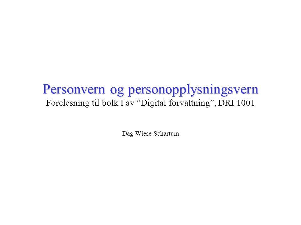 Personvern og personopplysningsvern Personvern og personopplysningsvern Forelesning til bolk I av Digital forvaltning , DRI 1001 Dag Wiese Schartum